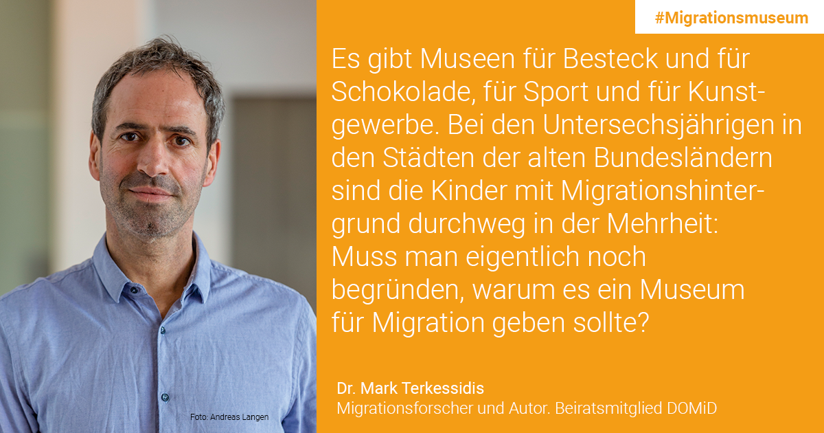 Mark Terkessidis, Migrationsforscher und Autor, Beiratsmitglied bei DOMiD: There are museums for cutlery and for chocolate, for sports and for arts and crafts. In the case of the children under the age of six, especially in the cities of the old federal states, children with a migration background are consistently in the majority. Does one still have to justify why there should be a museum for migration?